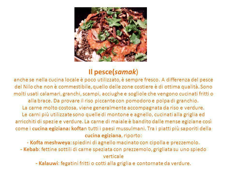 Il pesce(samak) anche se nella cucina locale è poco utilizzato, è sempre fresco. A differenza del pesce del Nilo che non è commestibile, quello delle