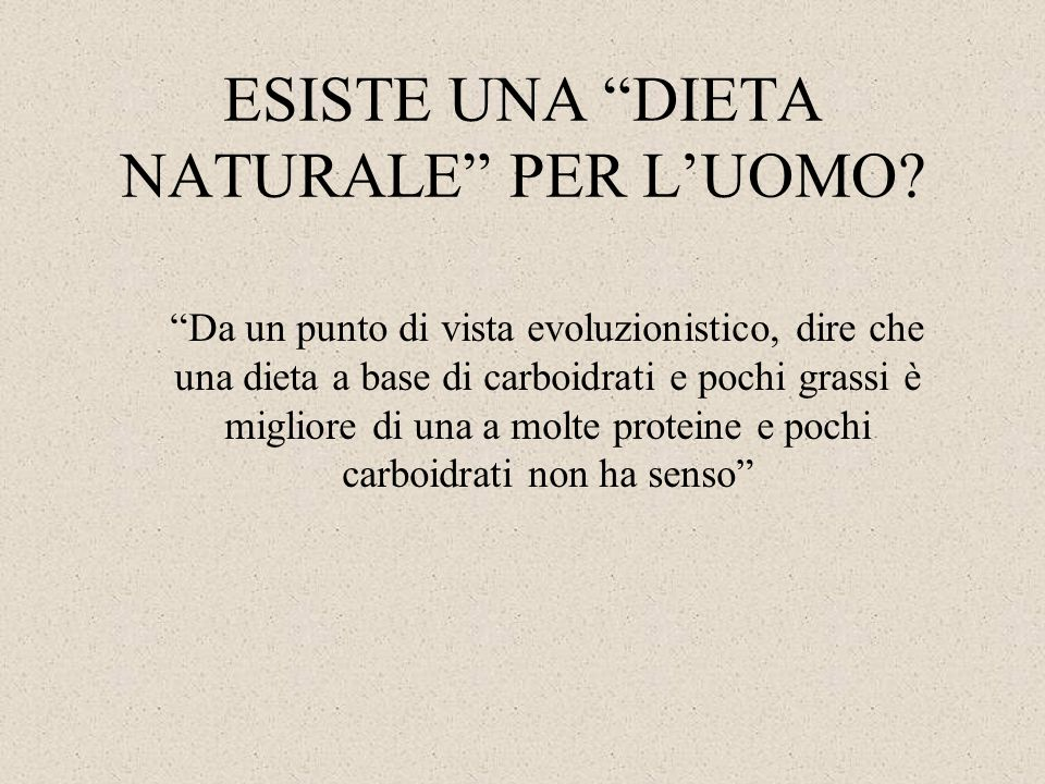 """ESISTE UNA """"DIETA NATURALE"""" PER L'UOMO? """"Da un punto di vista evoluzionistico, dire che una dieta a base di carboidrati e pochi grassi è migliore di u"""