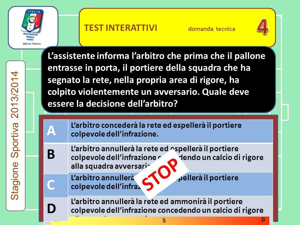 Settore Tecnico TEST INTERATTIVI domanda tecnica Le misure di una porta sono 7,34 x 2,42 VERO FALSO Stagione Sportiva 2013/2014 STOP 10 5 0