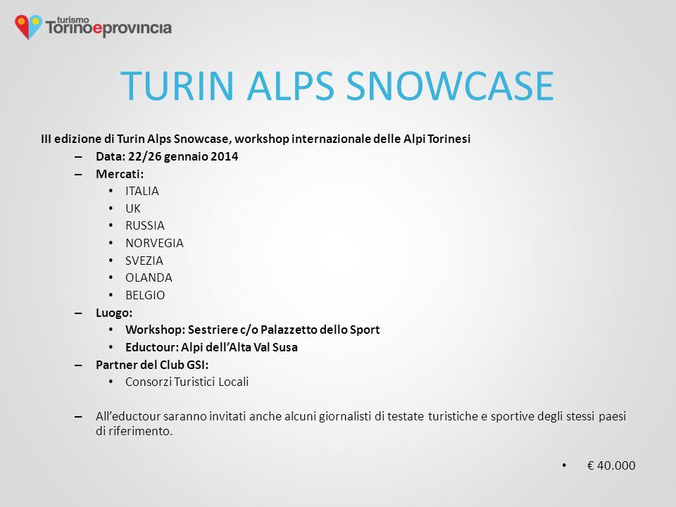 TURIN ALPS SNOWCASE III edizione di Turin Alps Snowcase, workshop internazionale delle Alpi Torinesi – Data: 22/26 gennaio 2014 – Mercati: ITALIA UK R