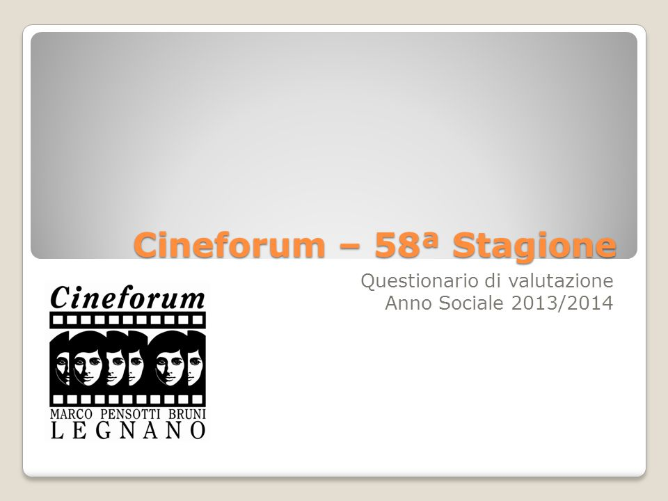 Cineforum – 58ª Stagione Questionario di valutazione Anno Sociale 2013/2014