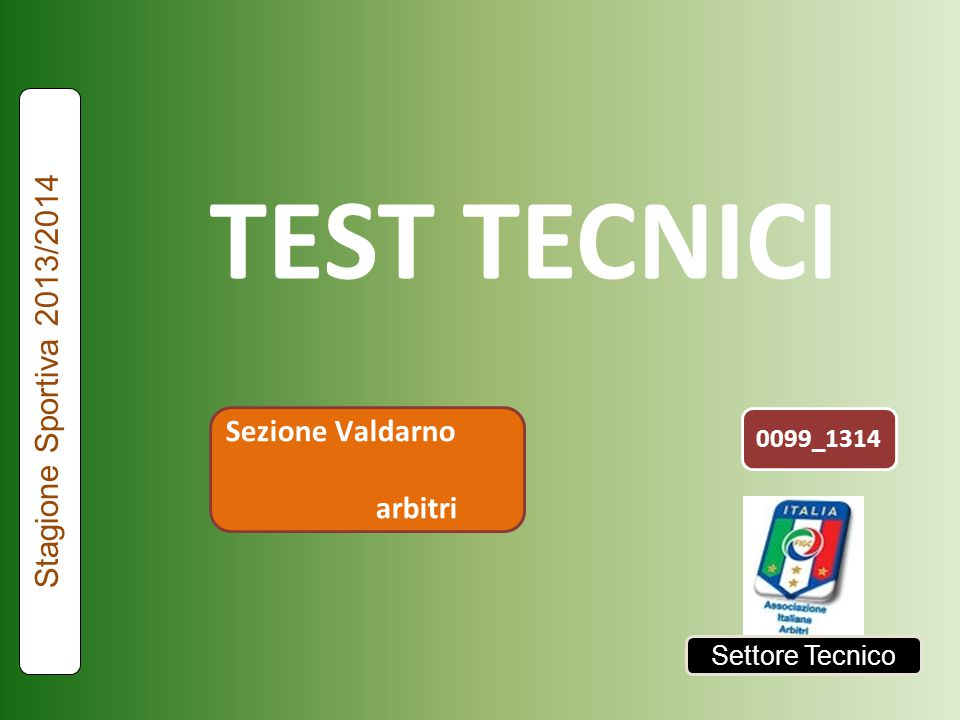 TEST TECNICI Stagione Sportiva 2013/2014 Sezione Valdarno arbitri Settore Tecnico 0099_1314
