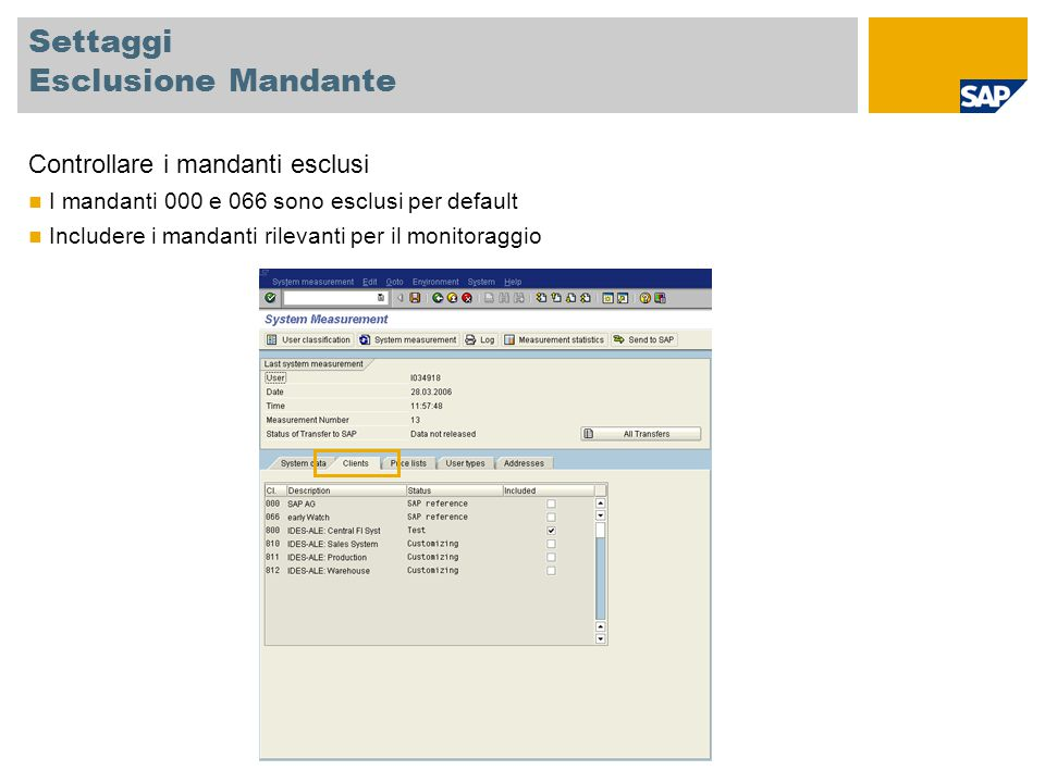 Settaggi Esclusione Mandante Controllare i mandanti esclusi I mandanti 000 e 066 sono esclusi per default Includere i mandanti rilevanti per il monitoraggio
