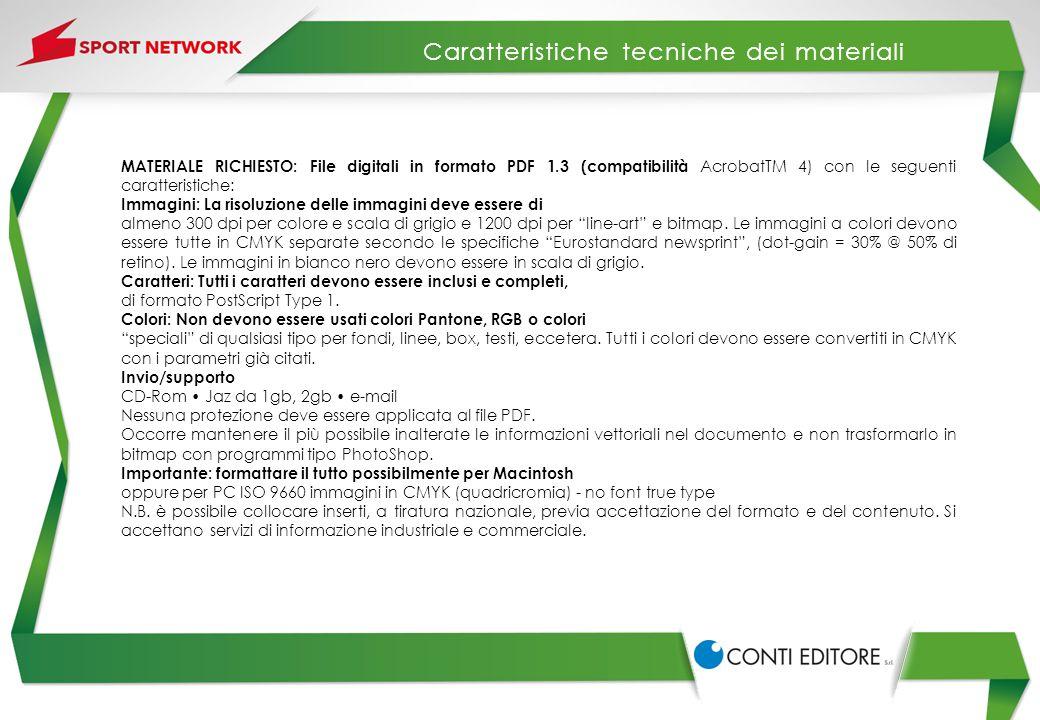 MATERIALE RICHIESTO: File digitali in formato PDF 1.3 (compatibilità AcrobatTM 4) con le seguenti caratteristiche: Immagini: La risoluzione delle imma