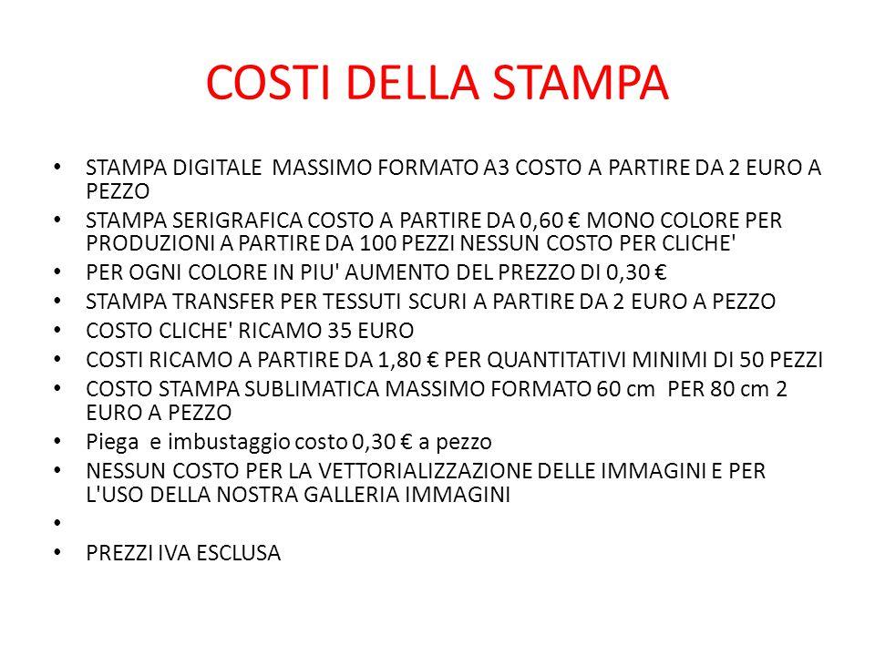 COSTI DELLA STAMPA STAMPA DIGITALE MASSIMO FORMATO A3 COSTO A PARTIRE DA 2 EURO A PEZZO STAMPA SERIGRAFICA COSTO A PARTIRE DA 0,60 € MONO COLORE PER P