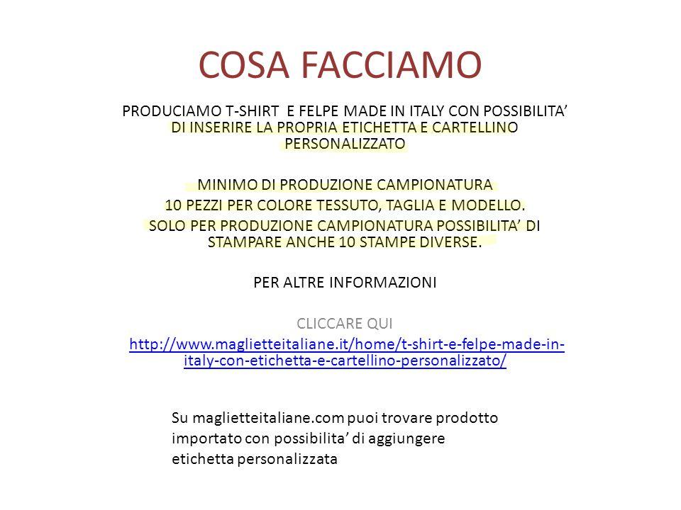 COSA FACCIAMO PRODUCIAMO T-SHIRT E FELPE MADE IN ITALY CON POSSIBILITA' DI INSERIRE LA PROPRIA ETICHETTA E CARTELLINO PERSONALIZZATO MINIMO DI PRODUZIONE CAMPIONATURA 10 PEZZI PER COLORE TESSUTO, TAGLIA E MODELLO.