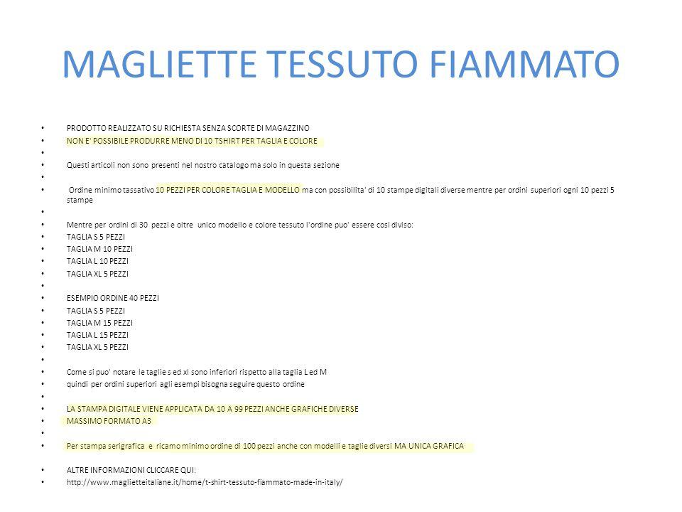 MAGLIETTE TESSUTO FIAMMATO PRODOTTO REALIZZATO SU RICHIESTA SENZA SCORTE DI MAGAZZINO NON E' POSSIBILE PRODURRE MENO DI 10 TSHIRT PER TAGLIA E COLORE