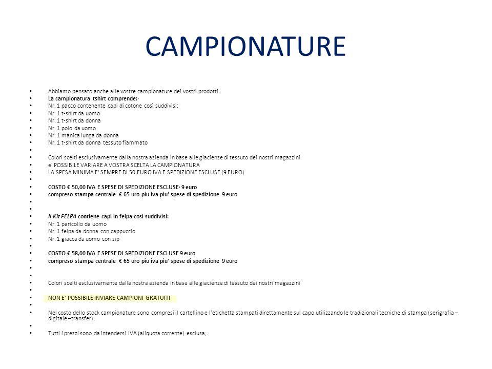 CAMPIONATURE Abbiamo pensato anche alle vostre campionature dei vostri prodotti. La campionatura tshirt comprende:· Nr. 1 pacco contenente capi di cot