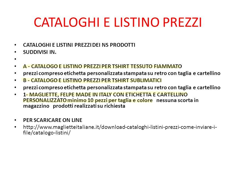 CATALOGHI E LISTINO PREZZI CATALOGHI E LISTINI PREZZI DEI NS PRODOTTI SUDDIVISI IN.