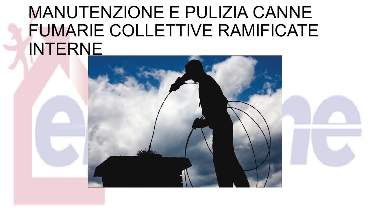 MANUTENZIONE E PULIZIA CANNE FUMARIE COLLETTIVE RAMIFICATE INTERNE
