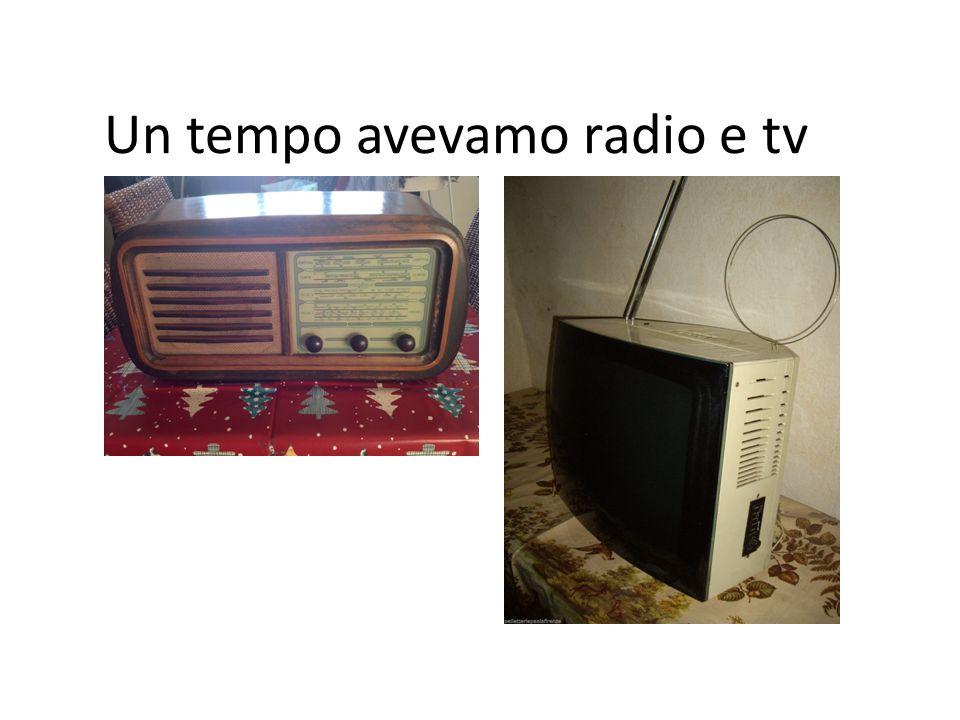 Un tempo avevamo radio e tv