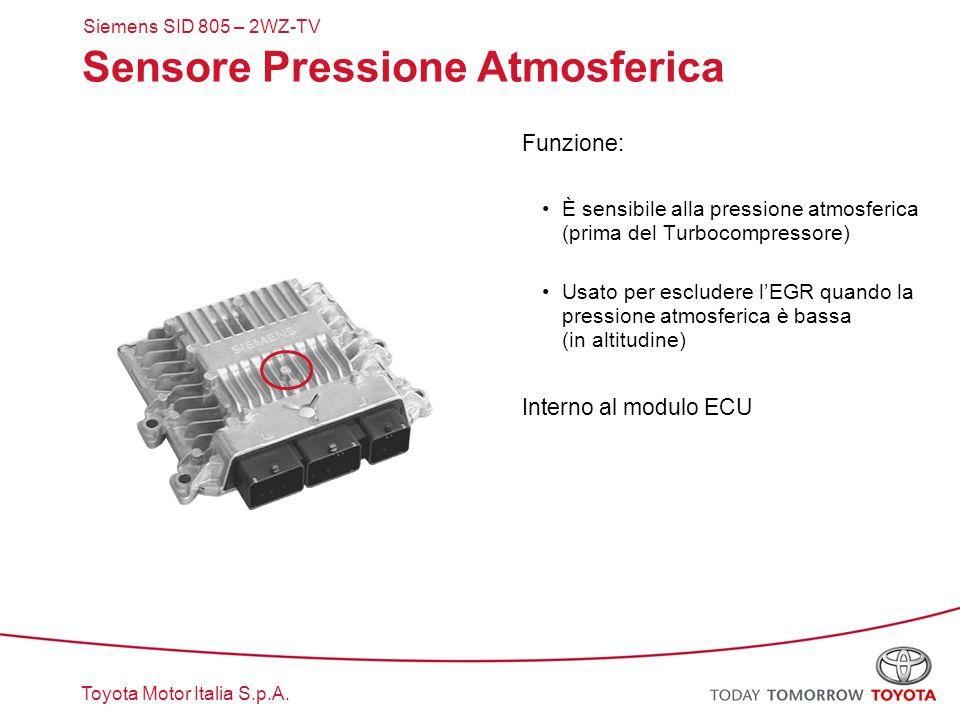 Toyota Motor Italia S.p.A. Siemens SID 805 – 2WZ-TV Sensore Pressione Atmosferica Funzione: È sensibile alla pressione atmosferica (prima del Turbocom