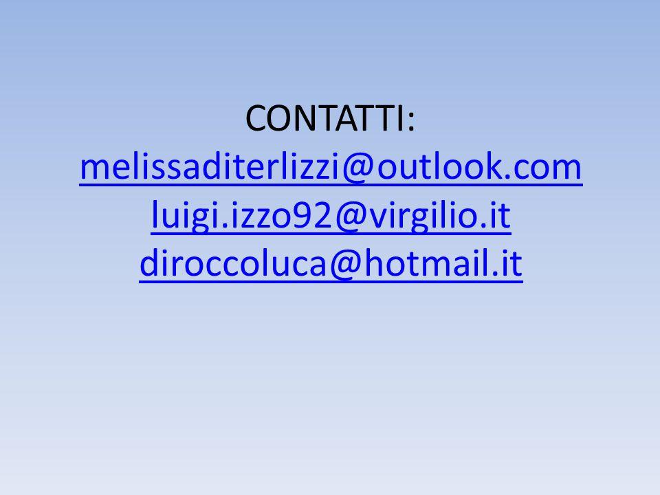 CONTATTI: melissaditerlizzi@outlook.com luigi.izzo92@virgilio.it diroccoluca@hotmail.it melissaditerlizzi@outlook.com luigi.izzo92@virgilio.it dirocco