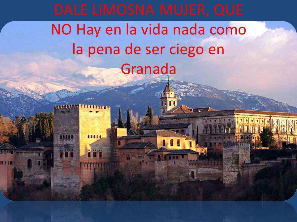 DALE LiMOSNA MUJER, QUE NO Hay en la vida nada como la pena de ser ciego en Granada