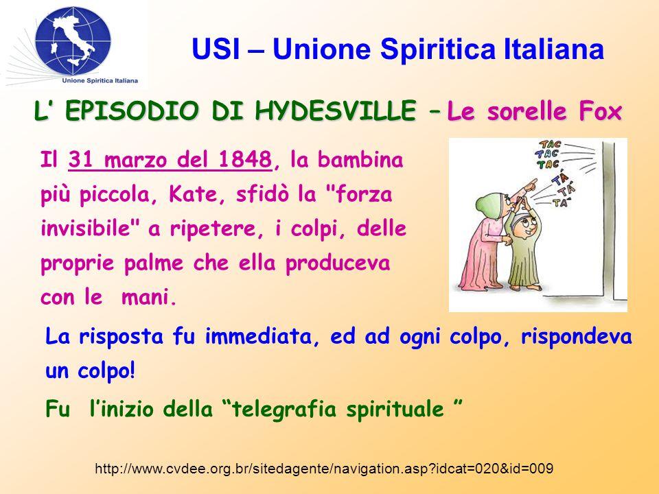 USI – Unione Spiritica Italiana L' EPISODIO DI HYDESVILLE – Le sorelle Fox Il 31 marzo del 1848, la bambina più piccola, Kate, sfidò la forza invisibile a ripetere, i colpi, delle proprie palme che ella produceva con le mani.