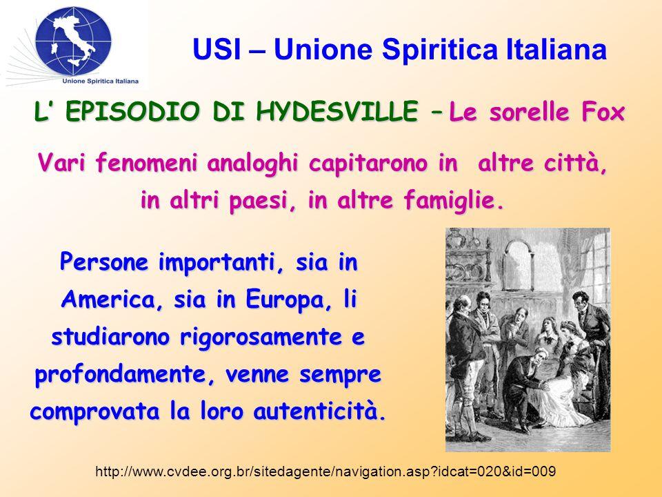 USI – Unione Spiritica Italiana L' EPISODIO DI HYDESVILLE – Le sorelle Fox http://www.cvdee.org.br/sitedagente/navigation.asp idcat=020&id=009 Vari fenomeni analoghi capitarono in altre città, in altri paesi, in altre famiglie.