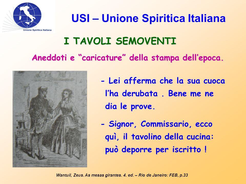"""USI – Unione Spiritica Italiana I TAVOLI SEMOVENTI Wantuil, Zeus. As mesas girantes. 4. ed. – Rio de Janeiro: FEB, p.33 Aneddoti e """"caricature"""" della"""