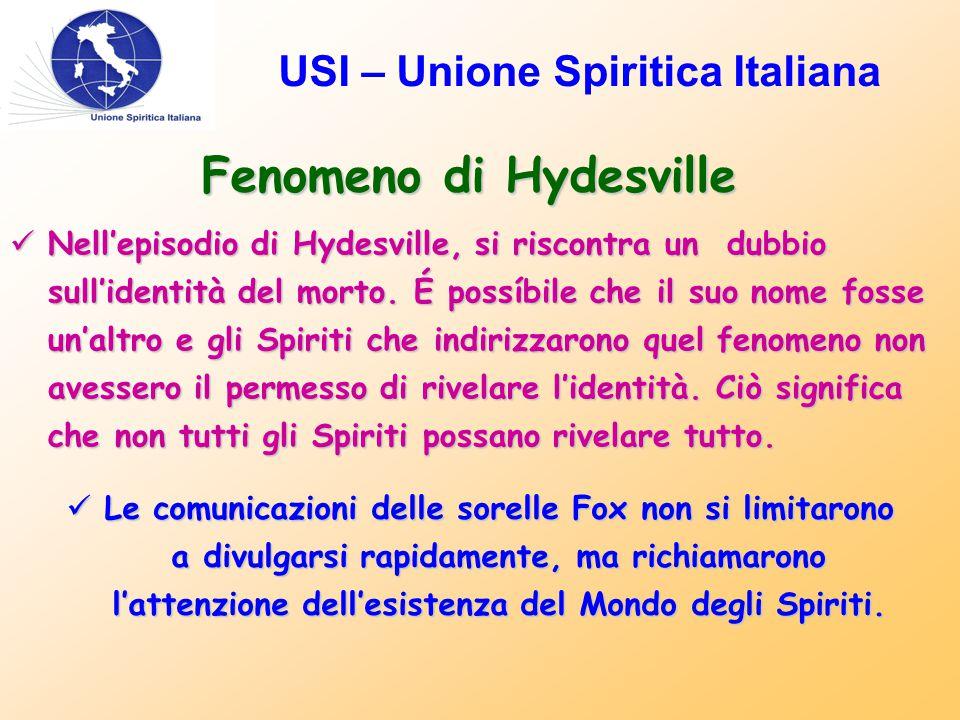 USI – Unione Spiritica Italiana Fenomeno di Hydesville Nell'episodio di Hydesville, si riscontra un dubbio sull'identità del morto.