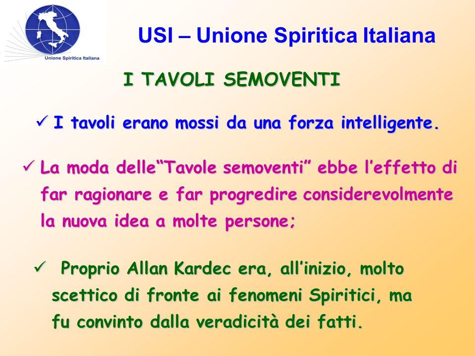 USI – Unione Spiritica Italiana I TAVOLI SEMOVENTI I tavoli erano mossi da una forza intelligente. I tavoli erano mossi da una forza intelligente. La