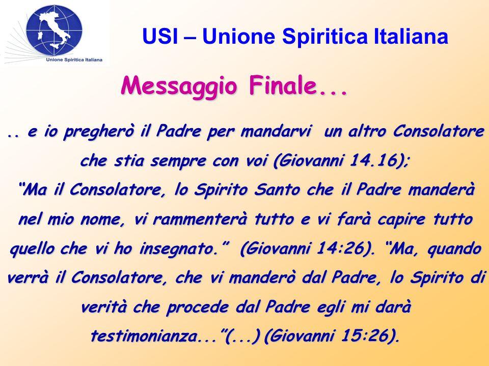 USI – Unione Spiritica Italiana Messaggio Finale..... e io pregherò il Padre per mandarvi un altro Consolatore che stia sempre con voi (Giovanni 14.16