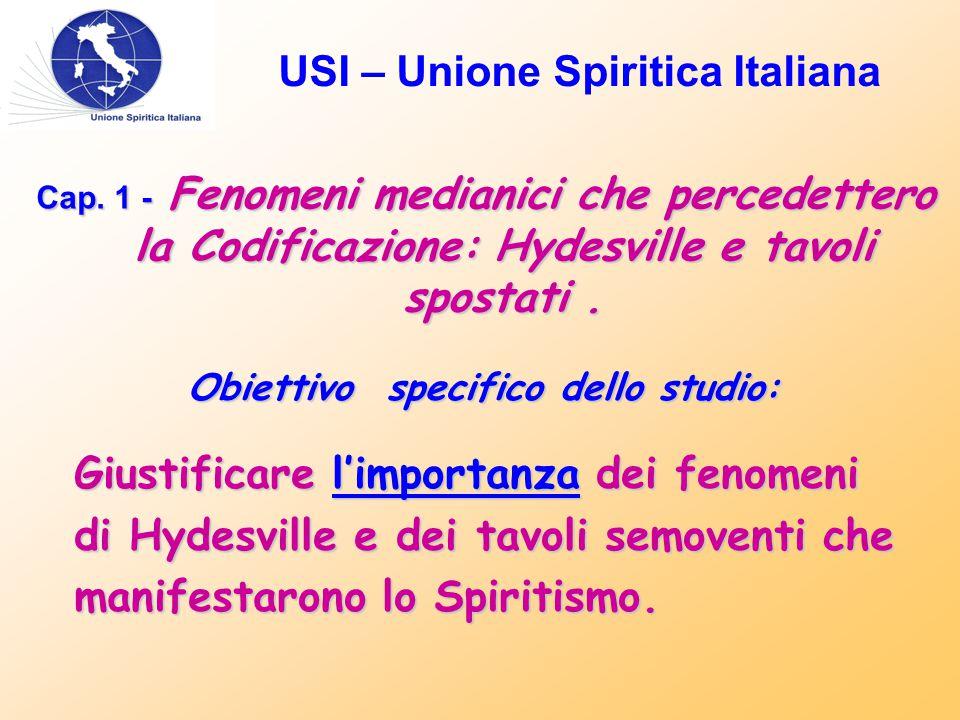 USI – Unione Spiritica Italiana Cap. 1 - Fenomeni medianici che percedettero la Codificazione: Hydesville e tavoli spostati. Obiettivo specifico dello