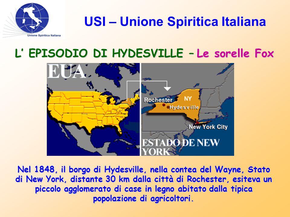 USI – Unione Spiritica Italiana L' EPISODIO DI HYDESVILLE – Le sorelle Fox Nel 1848, il borgo di Hydesville, nella contea del Wayne, Stato di New York