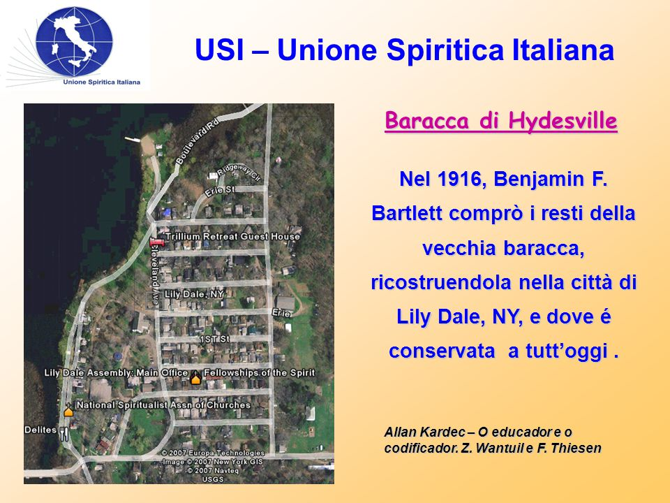 USI – Unione Spiritica Italiana Baracca di Hydesville Nel 1916, Benjamin F. Bartlett comprò i resti della vecchia baracca, ricostruendola nella città