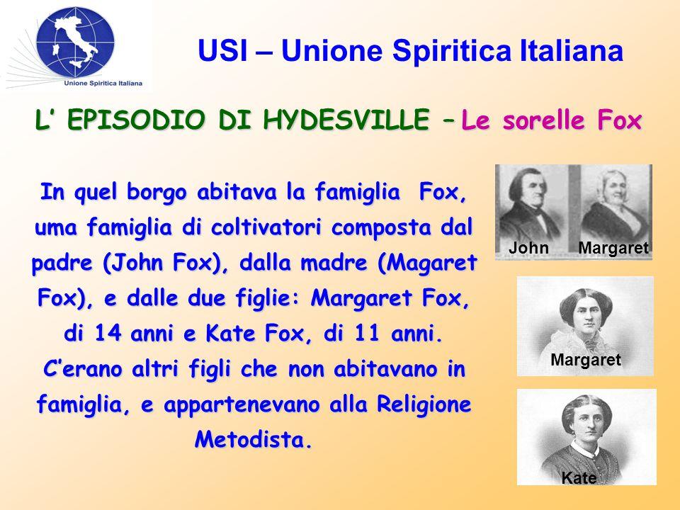 USI – Unione Spiritica Italiana L' EPISODIO DI HYDESVILLE – Le sorelle Fox In quel borgo abitava la famiglia Fox, uma famiglia di coltivatori composta dal padre (John Fox), dalla madre (Magaret Fox), e dalle due figlie: Margaret Fox, di 14 anni e Kate Fox, di 11 anni.