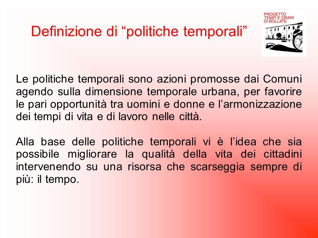 """Definizione di """"politiche temporali"""" Le politiche temporali sono azioni promosse dai Comuni agendo sulla dimensione temporale urbana, per favorire le"""