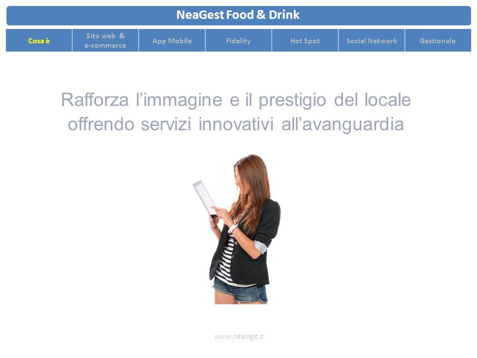 www.nealogic.it NeaGest Food & Drink Cosa è Sito web & e-commerce App MobileFidelityHot SpotSocial NetworkGestionale Social network