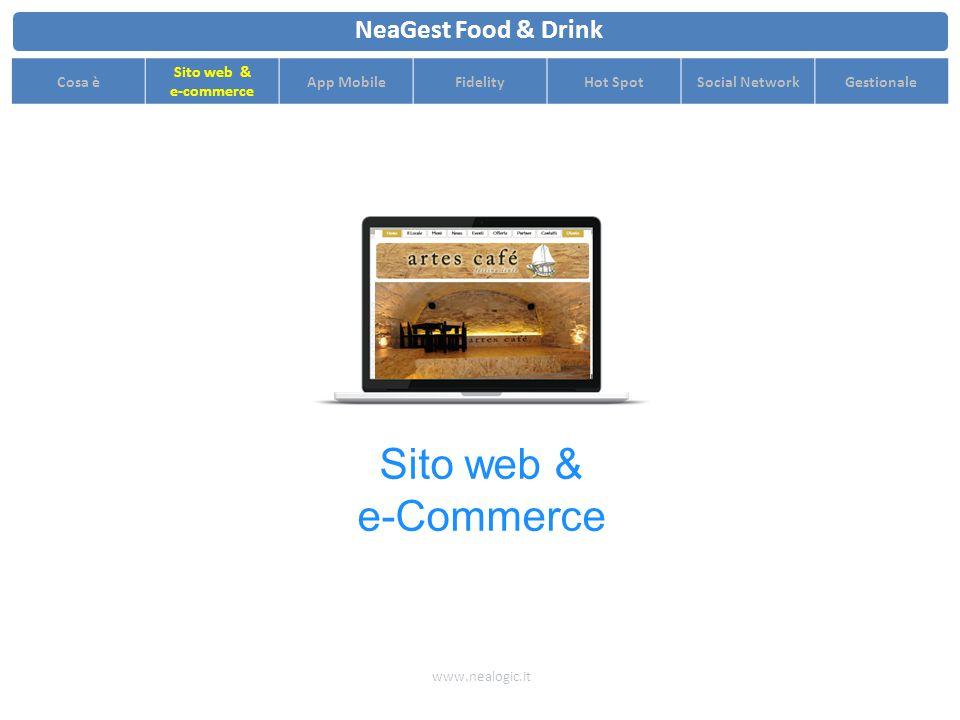 Resta in contatto con i tuoi utenti creando con loro un collegamento diretto www.nealogic.it NeaGest Food & Drink Cosa è Sito web & e-commerce App MobileFidelityHot SpotSocial NetworkGestionale Marta Alessia Davide