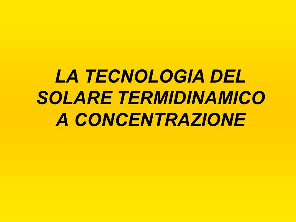 LA TECNOLOGIA DEL SOLARE TERMIDINAMICO A CONCENTRAZIONE