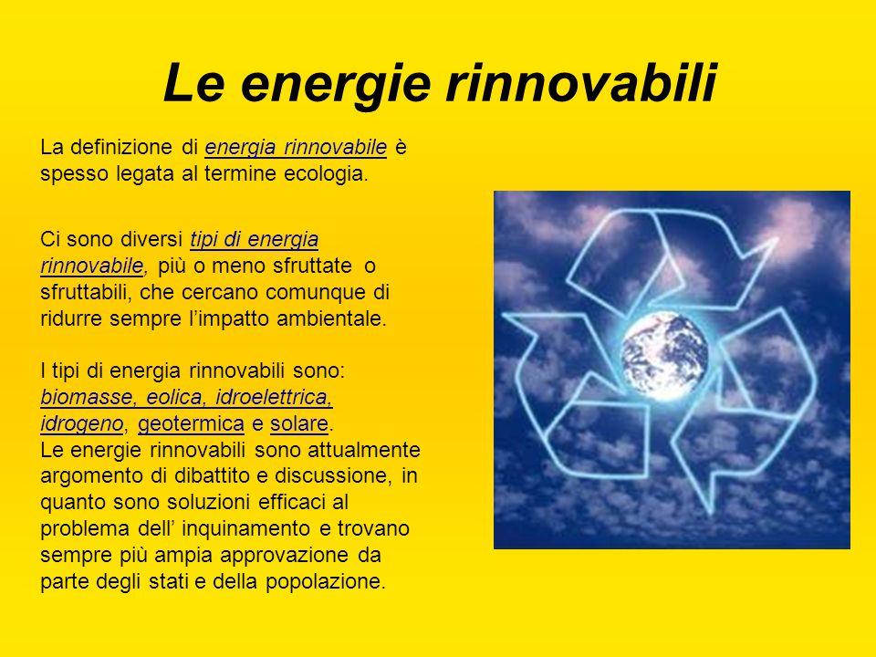 Le energie rinnovabili La definizione di energia rinnovabile è spesso legata al termine ecologia. Ci sono diversi tipi di energia rinnovabile, più o m