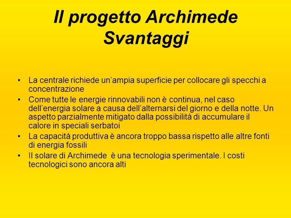 Il progetto Archimede Svantaggi La centrale richiede un'ampia superficie per collocare gli specchi a concentrazione Come tutte le energie rinnovabili