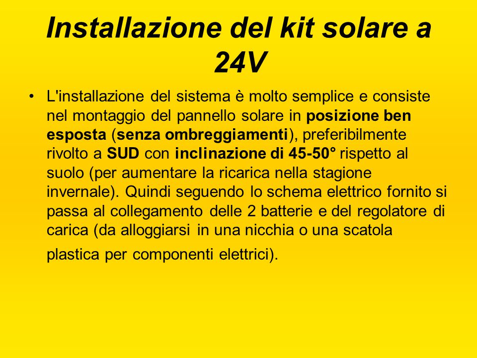 Installazione del kit solare a 24V L'installazione del sistema è molto semplice e consiste nel montaggio del pannello solare in posizione ben esposta