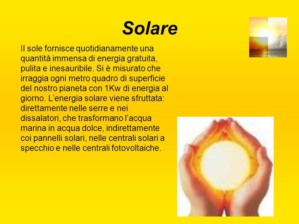 Solare Il sole fornisce quotidianamente una quantità immensa di energia gratuita, pulita e inesauribile. Si è misurato che irraggia ogni metro quadro