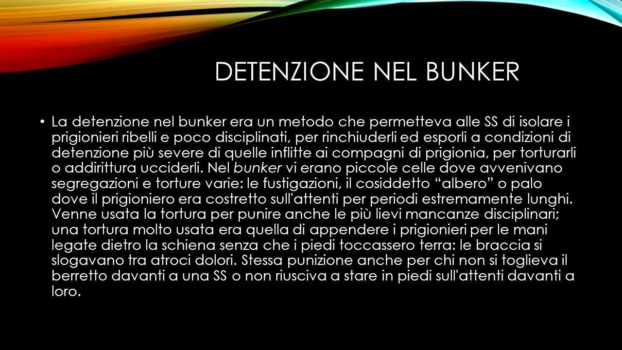 DETENZIONE NEL BUNKER La detenzione nel bunker era un metodo che permetteva alle SS di isolare i prigionieri ribelli e poco disciplinati, per rinchiud