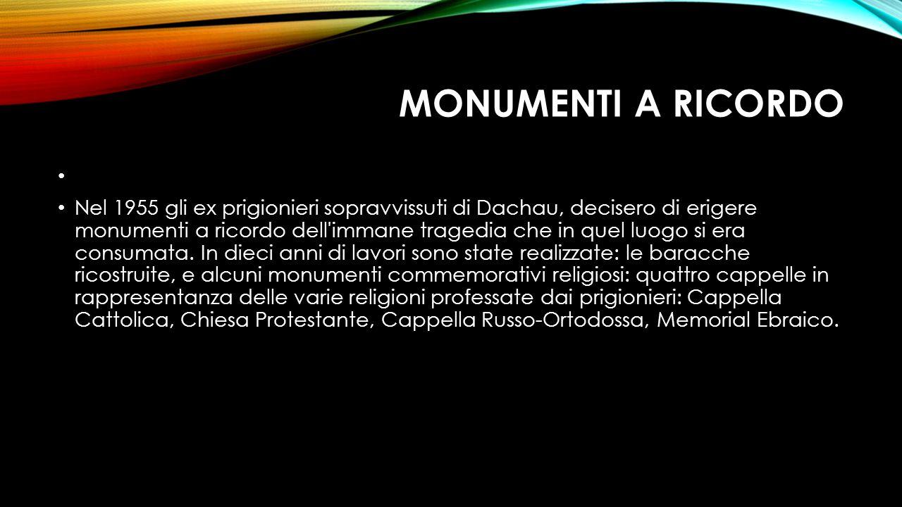 MONUMENTI A RICORDO Nel 1955 gli ex prigionieri sopravvissuti di Dachau, decisero di erigere monumenti a ricordo dell'immane tragedia che in quel luog