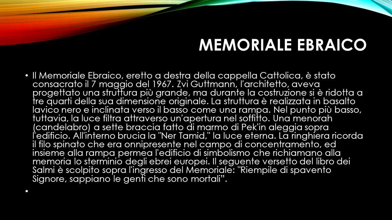 MEMORIALE EBRAICO Il Memoriale Ebraico, eretto a destra della cappella Cattolica, è stato consacrato il 7 maggio del 1967. Zvi Guttmann, l'architetto,