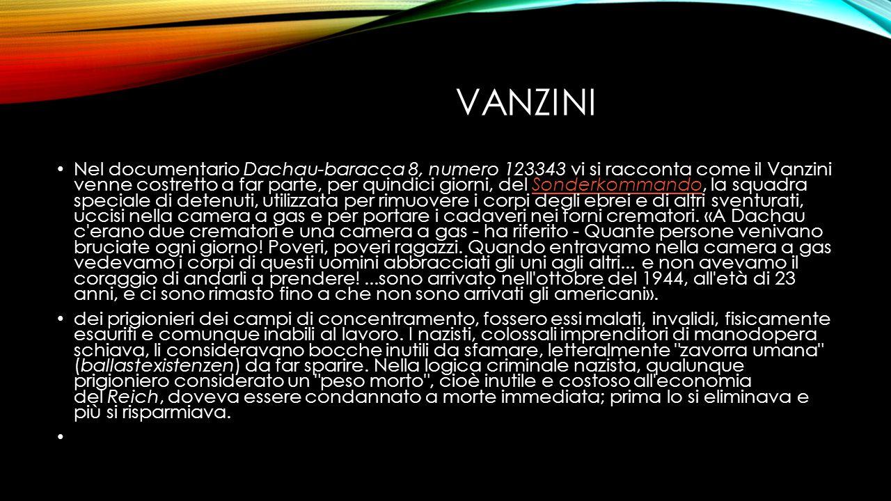 VANZINI Nel documentario Dachau-baracca 8, numero 123343 vi si racconta come il Vanzini venne costretto a far parte, per quindici giorni, del Sonderko