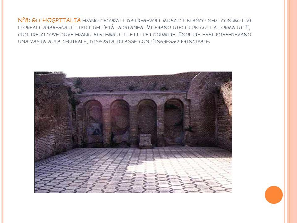 N°8: G LI HOSPITALIA ERANO DECORATI DA PREGEVOLI MOSAICI BIANCO NERI CON MOTIVI FLOREALI ARABESCATI TIPICI DELL ' ETÀ ADRIANEA. V I ERANO DIECI CUBICO