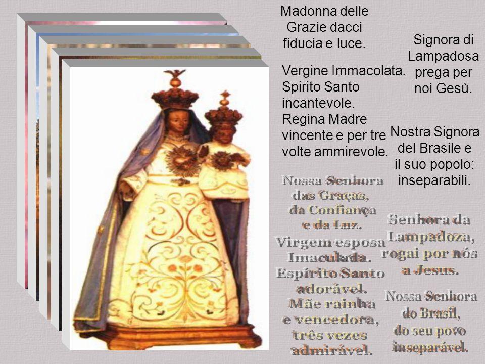 Madonna della Gloria, di Lourdes,di Nazareth.