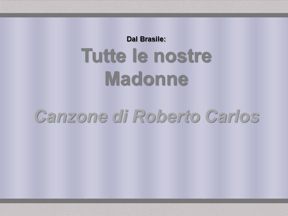 Dal Brasile: Tutte le nostre Madonne Canzone di Roberto Carlos