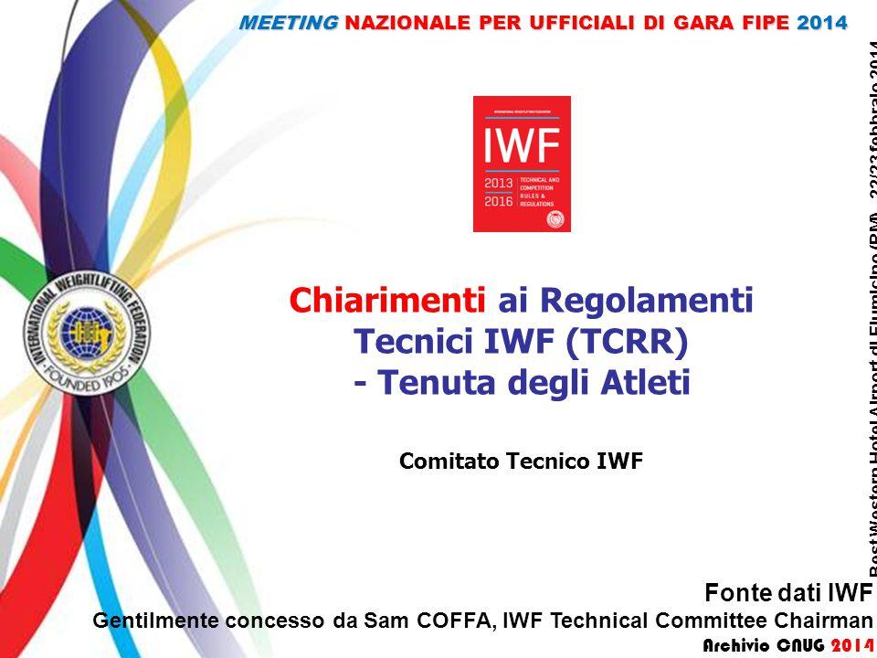 Chiarimenti ai Regolamenti Tecnici IWF (TCRR) - Tenuta degli Atleti Comitato Tecnico IWF Fonte dati IWF Gentilmente concesso da Sam COFFA, IWF Technic