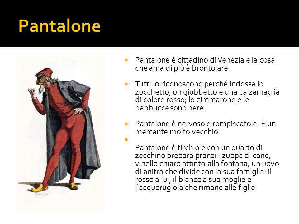 Pantalone è cittadino di Venezia e la cosa che ama di più è brontolare.  Tutti lo riconoscono perché indossa lo zucchetto, un giubbetto e una calza