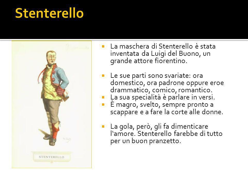  La maschera di Stenterello è stata inventata da Luigi del Buono, un grande attore fiorentino.  Le sue parti sono svariate: ora domestico, ora padro