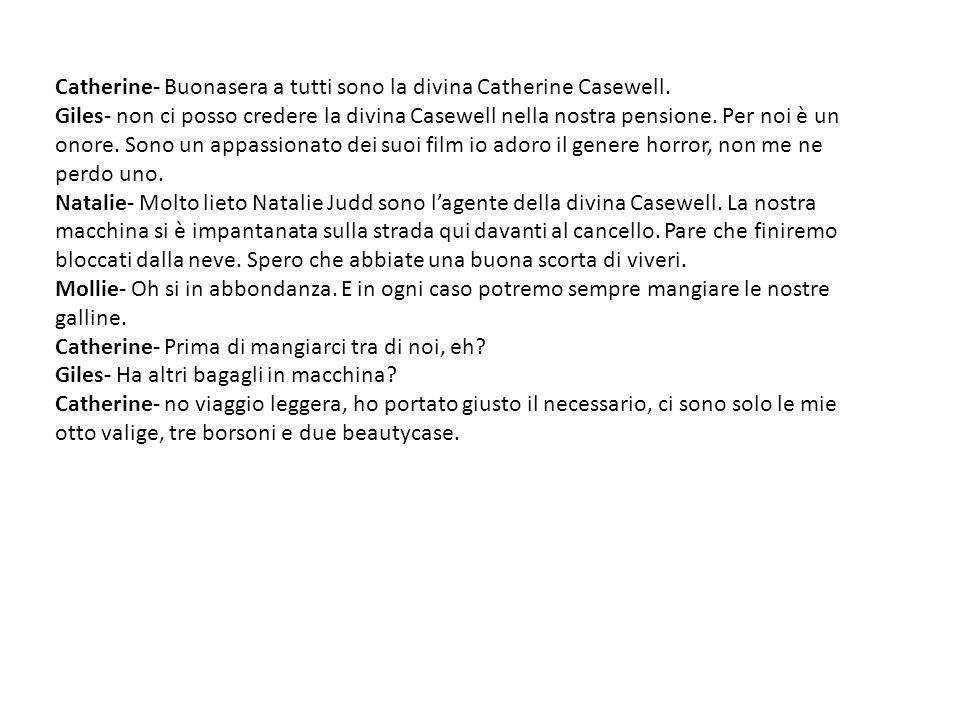 Catherine- Buonasera a tutti sono la divina Catherine Casewell.