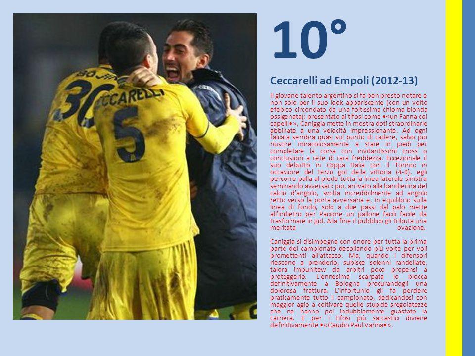 10° Ceccarelli ad Empoli (2012-13) Il giovane talento argentino si fa ben presto notare e non solo per il suo look appariscente (con un volto efebico