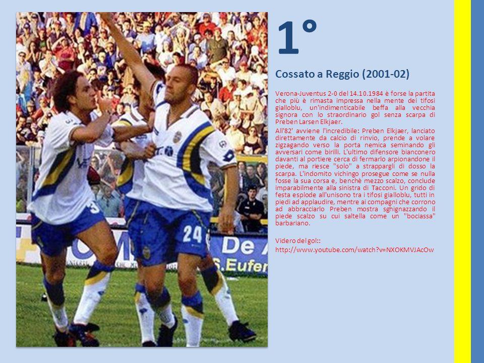 1° Cossato a Reggio (2001-02) Verona-Juventus 2-0 del 14.10.1984 è forse la partita che più è rimasta impressa nella mente dei tifosi gialloblu, un'in