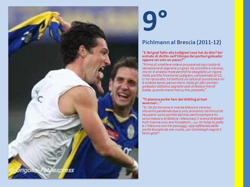 """9° Pichlmann al Brescia (2011-12) """"E del goal fatto alla Lodigiani cosa hai da dire? Sei entrato di diritto nell'Olimpo dei portieri goleador oppure s"""